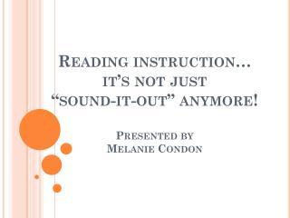 "Reading instruction… it's not just ""sound-it-out"" anymore! Presented by Melanie Condon"