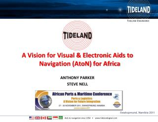 A Vision for Visual & Electronic Aids to Navigation (AtoN) for Africa ANTHONY PARKER STEVE NELL