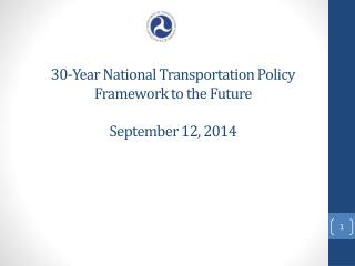 30-Year  National  Transportation Policy Framework to the Future September 12, 2014