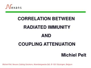 CORRELATION BETWEEN  RADIATED IMMUNITY  AND  COUPLING ATTENUATION Michiel Pelt