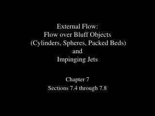 External Flow: Flow over Bluff Objects  (Cylinders, Spheres, Packed Beds) and Impinging Jets