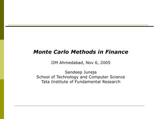Monte Carlo Methods in Finance IIM Ahmedabad, Nov 6, 2005 Sandeep Juneja