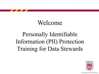 Welcome Personally Identifiable Information (PII) Protection Training for Data Stewards
