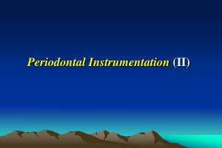 Periodontal Instrumentation  (II)