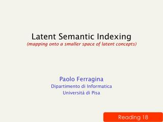 Latent Semantic Indexing (mapping onto a smaller space of latent concepts)