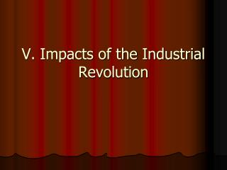 V. Impacts of the Industrial Revolution