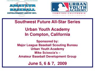 Southwest Future All-Star Series Urban Youth Academy In Compton, California Sponsored by:  Major League Baseball Scoutin