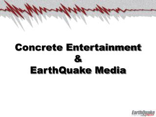 Concrete Entertainment &  EarthQuake Media