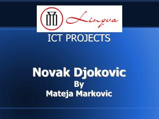 ICT PROJECTS Novak Djokovic  By Mateja Markovic