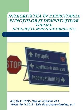 INTEGRITATEA ÎN EXERCITAREA FUNCŢIILOR ŞI DEMNITĂŢILOR  PUBLICE BUCUREŞTI, 08-09 NOIEMBRIE 2012