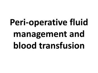 Peri -operative fluid management and blood transfusion