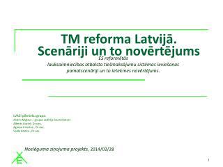 TM reforma Latvijā.  Scenāriji un to novērtējums