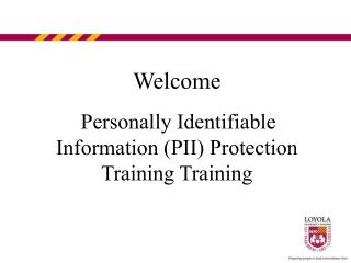 Welcome Personally Identifiable Information (PII) Protection Training Training