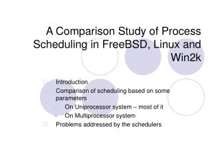 A Comparison Study of Process Scheduling in FreeBSD, Linux and Win2k