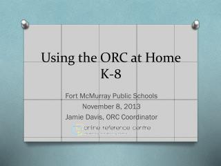 Using the ORC at Home  K-8