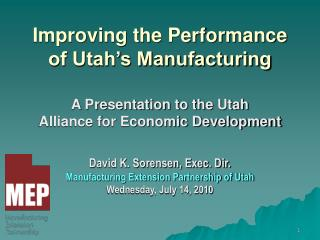 Improving the Performance of Utah's Manufacturing  A Presentation to the Utah