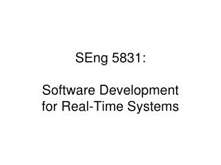 SEng 5831: Software Development  for Real-Time Systems