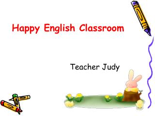 Happy English Classroom                          Teacher Judy