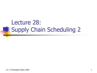 Lecture 28:  Supply Chain Scheduling 2