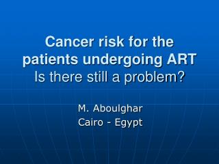 Cancer risk for the patients undergoing ART Is there still a problem?