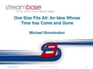 One Size Fits All: An Idea Whose Time has Come and Gone Michael Stonebraker