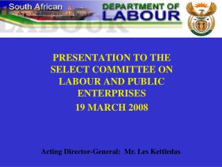 PRESENTATION TO THE SELECT COMMITTEE ON LABOUR AND PUBLIC ENTERPRISES  19 MARCH 2008