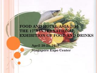 FOOD AND HOTEL ASIA 2010 THE 17 TH  INTERNATIONAL EXHIBITION OF FOOD AND DRINKS