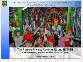 The Particle Physics Community and ECSITE Working together towards new exhibitions across Europe