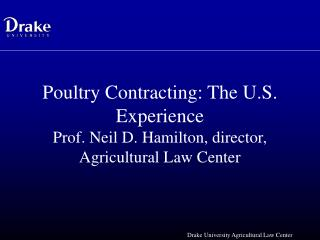 Poultry Contracting: The U.S. Experience Prof. Neil D. Hamilton, director, Agricultural Law Center