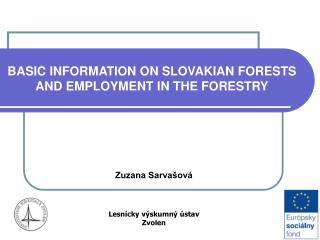 B ASIC INFORMATION ON SLOVAKIAN FORESTS AND EMPLOYMENT IN THE FORESTRY