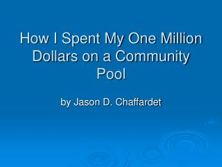 How I Spent My One Million Dollars on a Community Pool