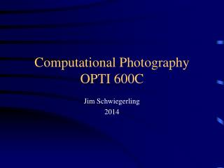 Computational Photography OPTI 600C