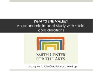 WHAT'S THE VALUE? An economic impact study with social considerations