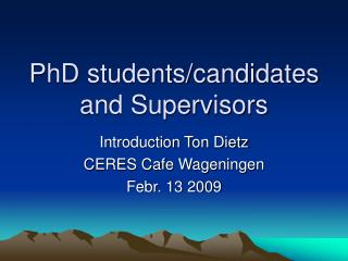 PhD students/candidates and Supervisors