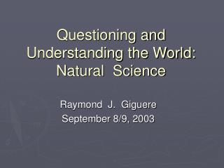 Questioning and Understanding the World:  Natural  Science