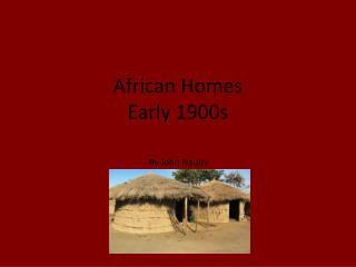 African Homes Early 1900s