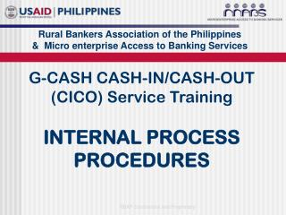 G-CASH CASH-IN/CASH-OUT (CICO) Service Training  INTERNAL PROCESS PROCEDURES
