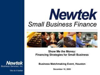 Show Me the Money:  Financing Strategies for Small Business Business Matchmaking Event, Houston December 10, 2003