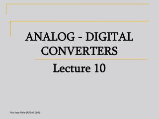 ANALOG - DIGITAL CONVERTERS Lecture 10