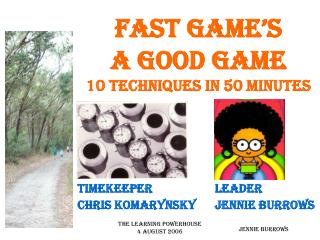 FAST GAME'S  A GOOD GAME         10 TECHNIQUES IN 50 MINUTES