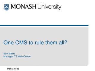 One CMS to rule them all? Sue Steele Manager ITS Web Centre