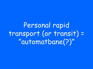 Personal rapid transport or transit   automatbane