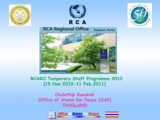 RCARO Temporary Staff Programme 2010 15 Nov.2010-11 Feb.2011  Chalathip Kueakob Office of Atoms for Peace OAP THAILAND