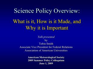 Science Policy  Overview: What is it, How is it Made, and  Why it is Important