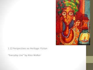 "1.12 Perspectives on Heritage: Fiction ""Everyday Use"" by Alice Walker"