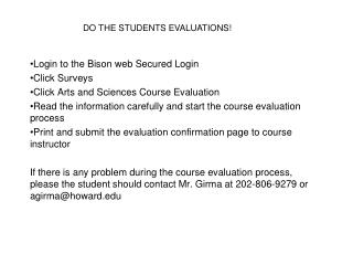 Login to the Bison web Secured Login Click Surveys Click Arts and Sciences Course Evaluation