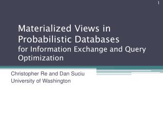 Materialized Views in Probabilistic Databases  for Information Exchange and Query Optimization