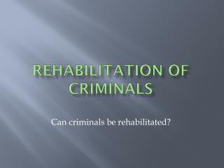 Rehabilitation of criminals
