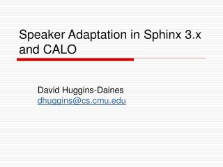 Speaker Adaptation in Sphinx 3.x and CALO