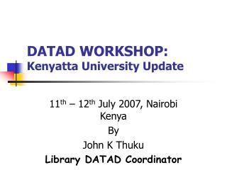 DATAD WORKSHOP: Kenyatta University Update